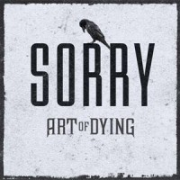 """""""Art Of Dying - Sorry"""""""